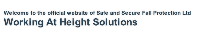 Welcome to the official website of Safe and Secure Fall Protection Ltd Working At Height Solutions